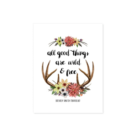All good things are wild and free quote by Henry David Thoreau printed on matte white paper with watercolor flowers and deer antlers