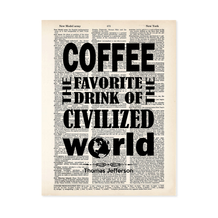 coffee the favorite drink of the civilized world. The O in world has been replaced by the graphic of planet earth, all in black. This Thomas Jefferson quote is printed on a salvaged dictionary page