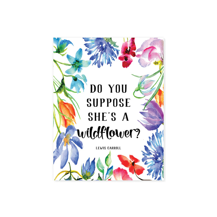 do you suppose she's a wildflower Lewis Carroll quote surrounded by watercolor wild flowers in blues, pinks, and purple tones printed on matte white paper
