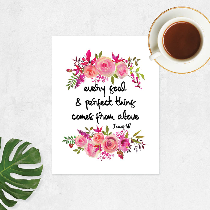 Every good and perfect thing comes from above bible quote from book of James with pretty watercolor flowers in pinks with greenery on matte white paper