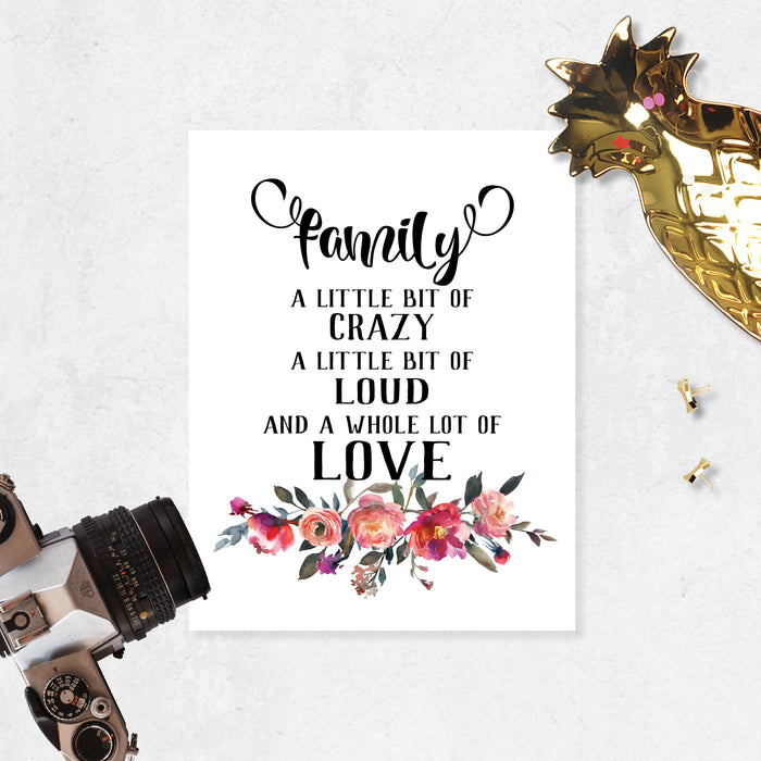 family a little bit of crazy a little bit of loud and a whole lot of love in black text with watercolor flowers in shades of pinks and peach at the bottom on matte white paper