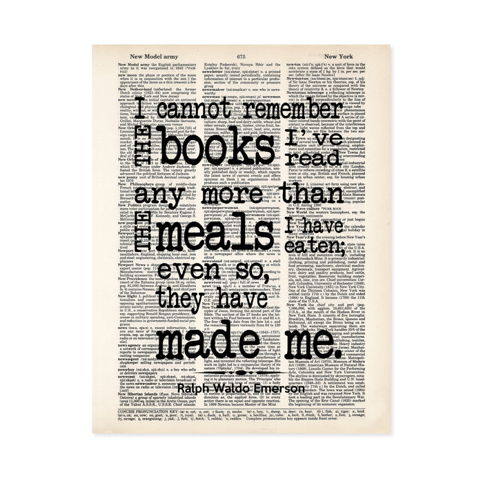 I cannot remember the books I've read any more than the meals I have eaten; even so they have made me - Ralph Waldo Emerson