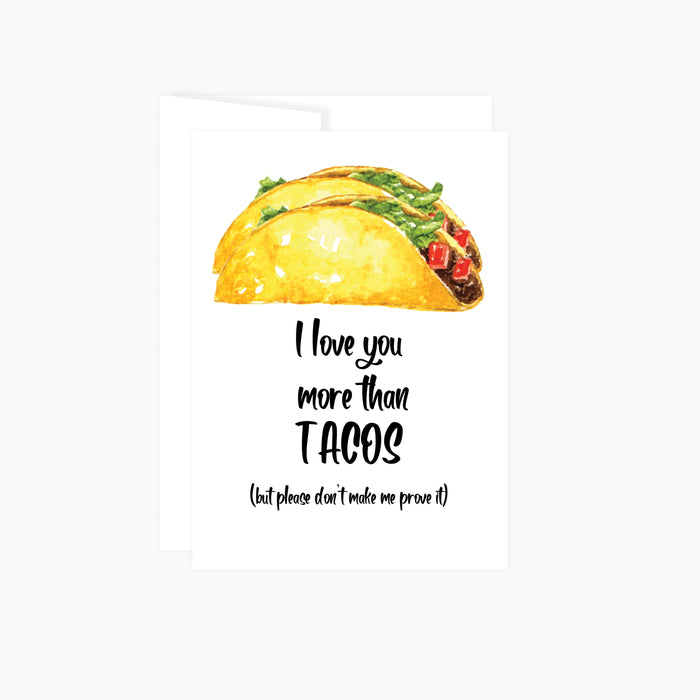 two watercolor tacos above words I love you more than tacos (but please don't make me prove it) greeting card is blank inside