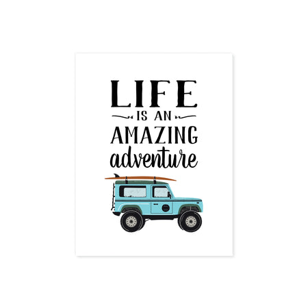 quote Life is an amazing adventure with a blue SUV with a surf board on the roof rack at the bottom printed on matte white paper