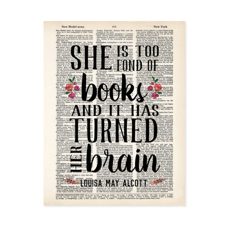 Dictionary Page Art print  with quote She is  too fond of books and it has turned her brain by Louisa May Alcott. There are a few watercolor flowers accenting the quote