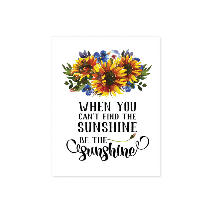 when you can't find the sunshine be the sunshine with watercolor sunflowers with blue and green accents printed on matte white paper