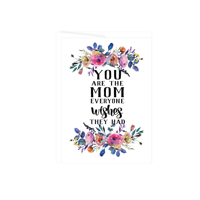 you are the mom everyone wishes they had with pink, blue and yellow watercolor flowers top and bottom on a greeting card that is blank inside