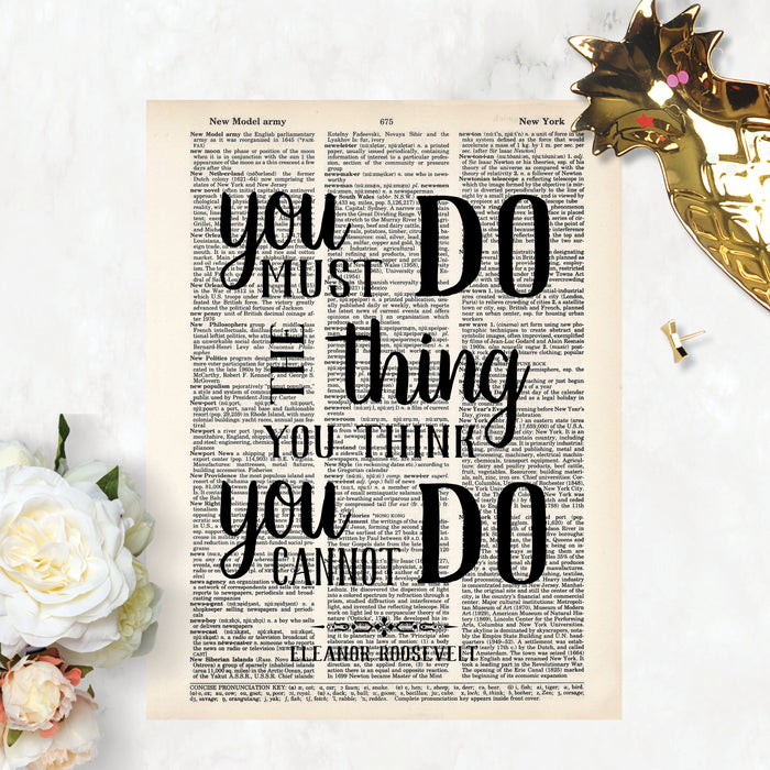 You Must Do The Thing You Think You Cannot Do - Eleanor Roosevelt