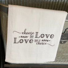 "Load image into Gallery viewer, ""Choose Thy Love, Love Thy Choice"" Tea Towel Gift"
