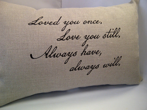 Loved you once...Linen Pillow