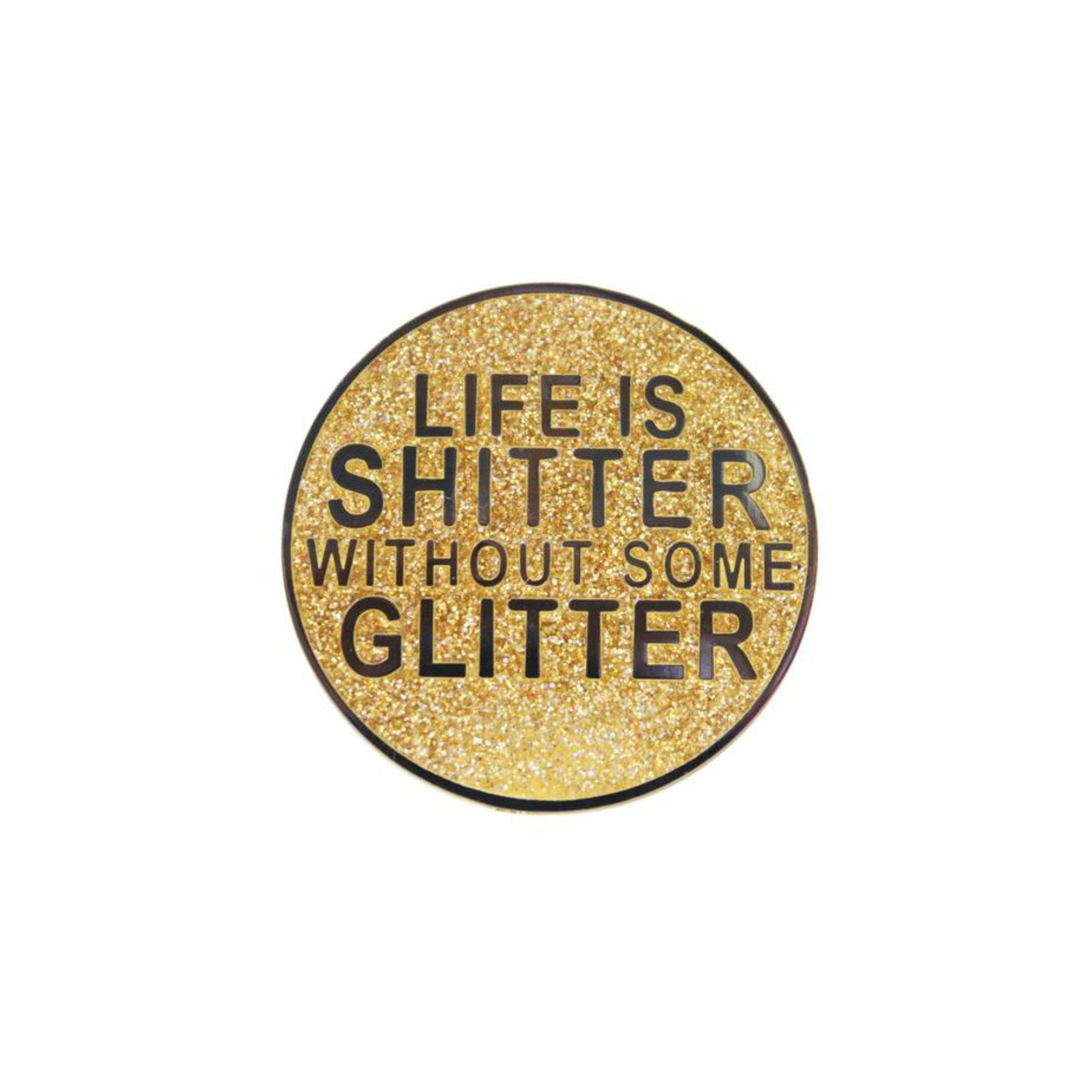 Life Is Shitter Without Some Glitter Lapel Pin Badge - Minimum Mouse