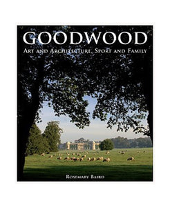 Goodwood Estate Art And Architecture Sport And Family Rosemary Baird Book