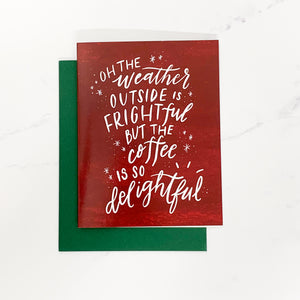 The Weather Outside is Frightful - Christmas Card
