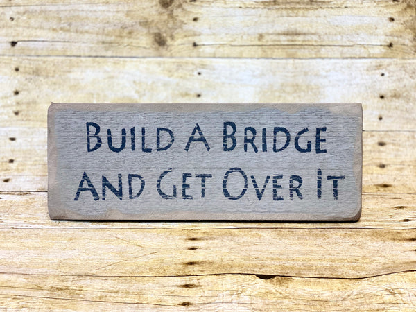Keystone Build A Bridge And Get Over it SIgn