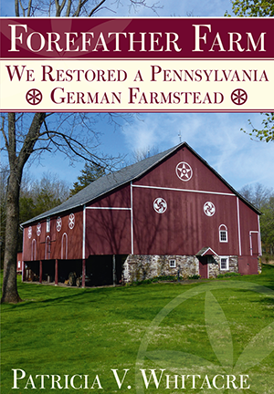 Forefather Farm We Restored A Pennsylvania German Farmstead