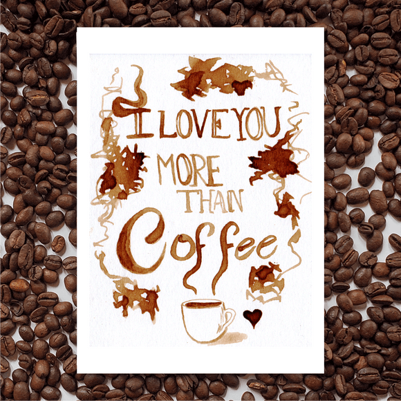 'I Love You More Than Coffee' Coffee Art Painting