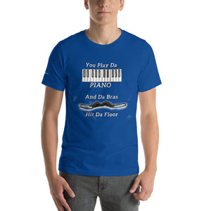 You Play Da Piano and Da Bras Hit Da Floor Short-Sleeve Unisex T-Shirt and Mp3 download of the song Da Bras Hit Da Floor