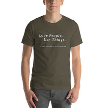 Load image into Gallery viewer, LOVE PEOPLE USE THINGS!!  Short-Sleeve Unisex T-Shirt and an MP3 of the song Love People, Use Things