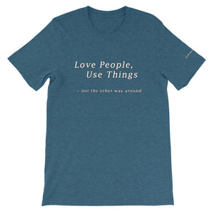 LOVE PEOPLE USE THINGS!!  Short-Sleeve Unisex T-Shirt and an MP3 of the song Love People, Use Things