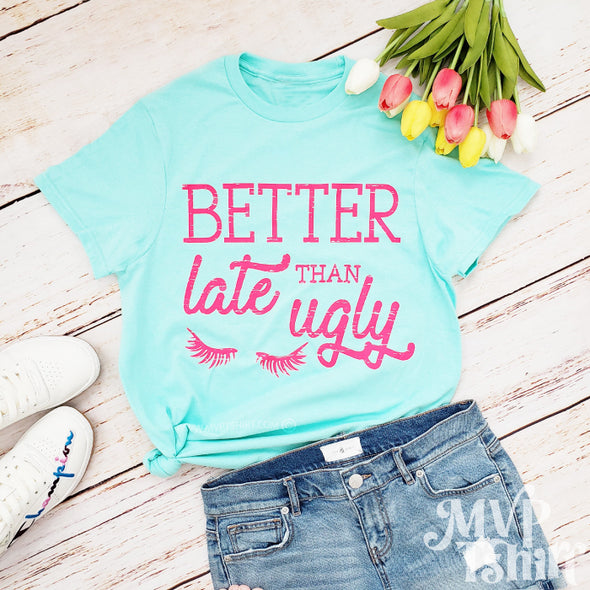 Better Late Than Ugly Shirt-Birthday Gift for BFF-Funny Shirt-Mvptshirt