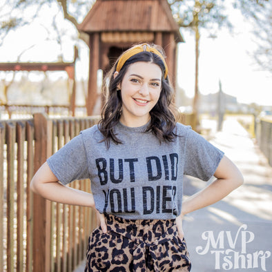 But Did You Die? Shirt