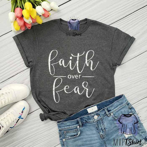 Faith over Fear Tee - mvptshirt
