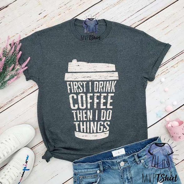 First I Drink Coffee Shirt - Mvptshirt