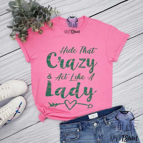 Hide That Crazy & Act Like a Lady Tee - mvptshirt