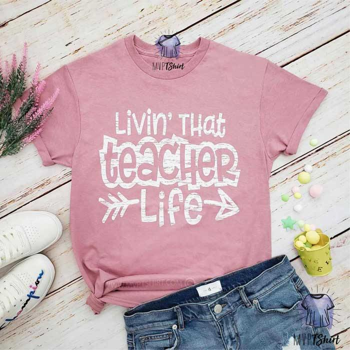 Livin' That Teacher Life Tee - mvptshirt