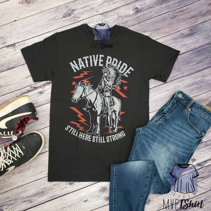 Native Pride Still Here Still Strong Tee - mvptshirt