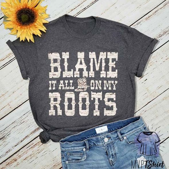 Blame it all on My Roots Graphic Tee - Mvptshirt