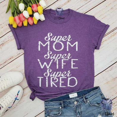 Super Mom Super Wife Super Tired Tee - mvptshirt