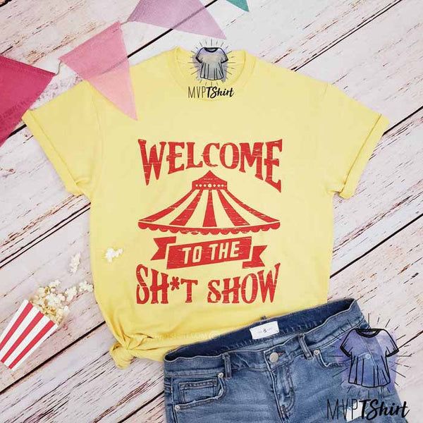 Welcome To The Sh*t Show Shirt - mvptshirt