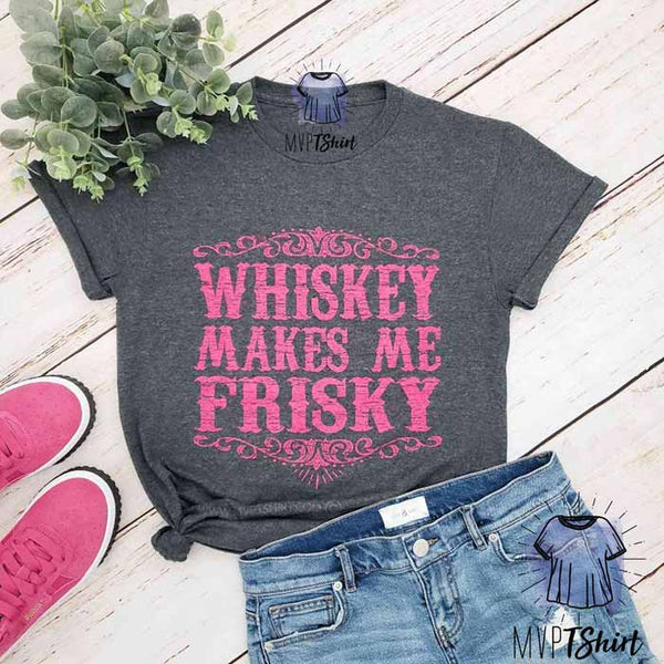 Whiskey Makes Me Frisky Shirt - mvptshirt