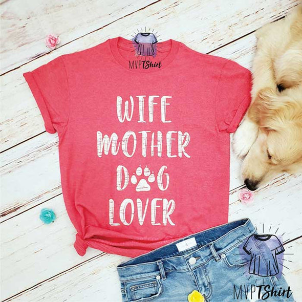 Dog Mom Shirt - Wife Mother Dog Lover T-Shirt - Mvptshirt