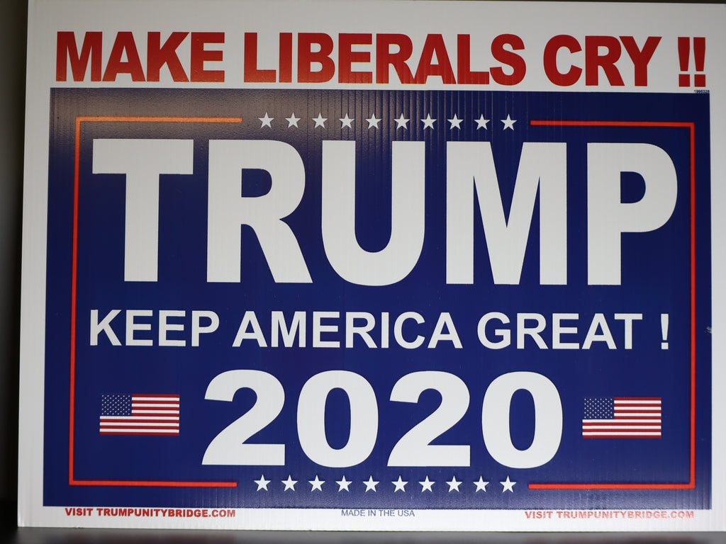 Make Liberals Cry!! Sign - Keep America Great - Trump 2020