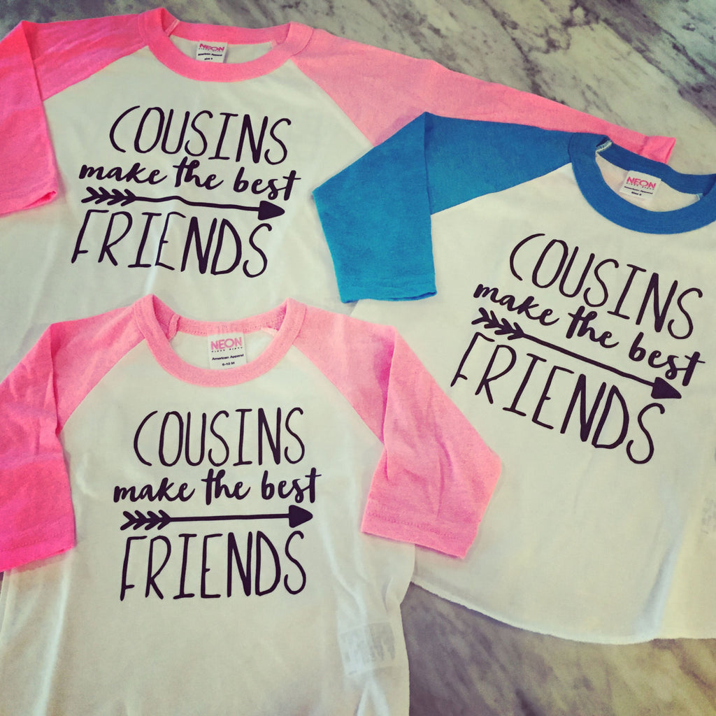Cousins Make The Best Friends - Neon - SALE