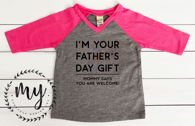 Father's Day Shirt, Funny Father's Day Gift from kids, I'M YOUR FATHER'S DAY GIFT - MOMMY SAYS YOU ARE WELCOME!