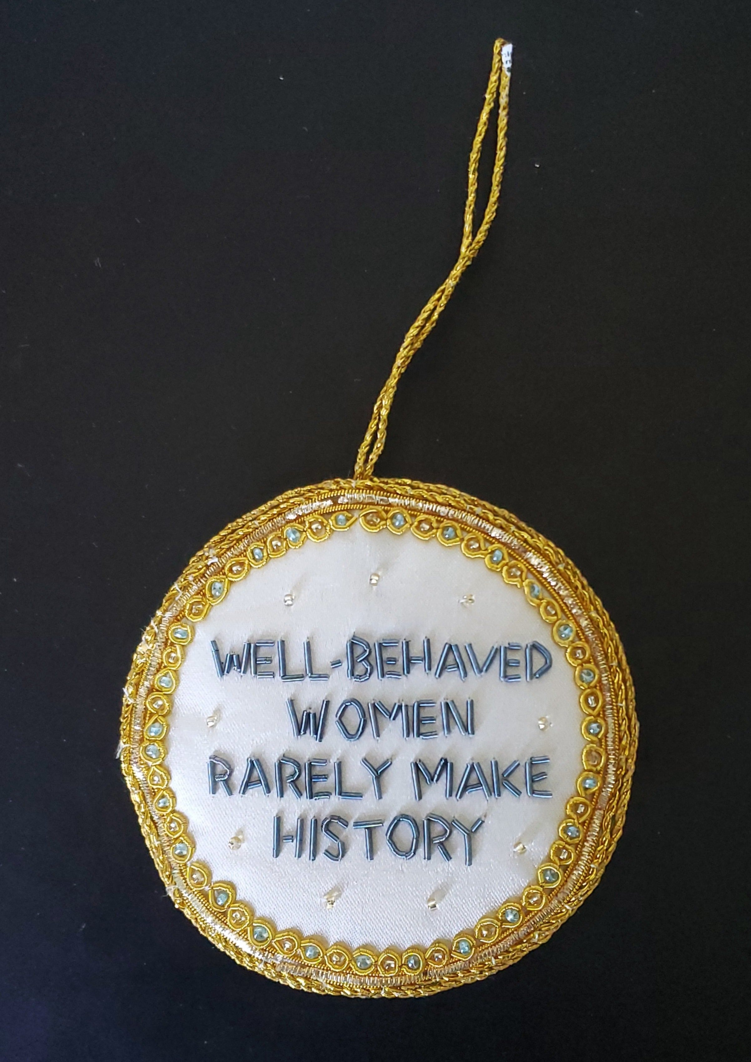 Well-Behaved Women Rarely Make History Ornament
