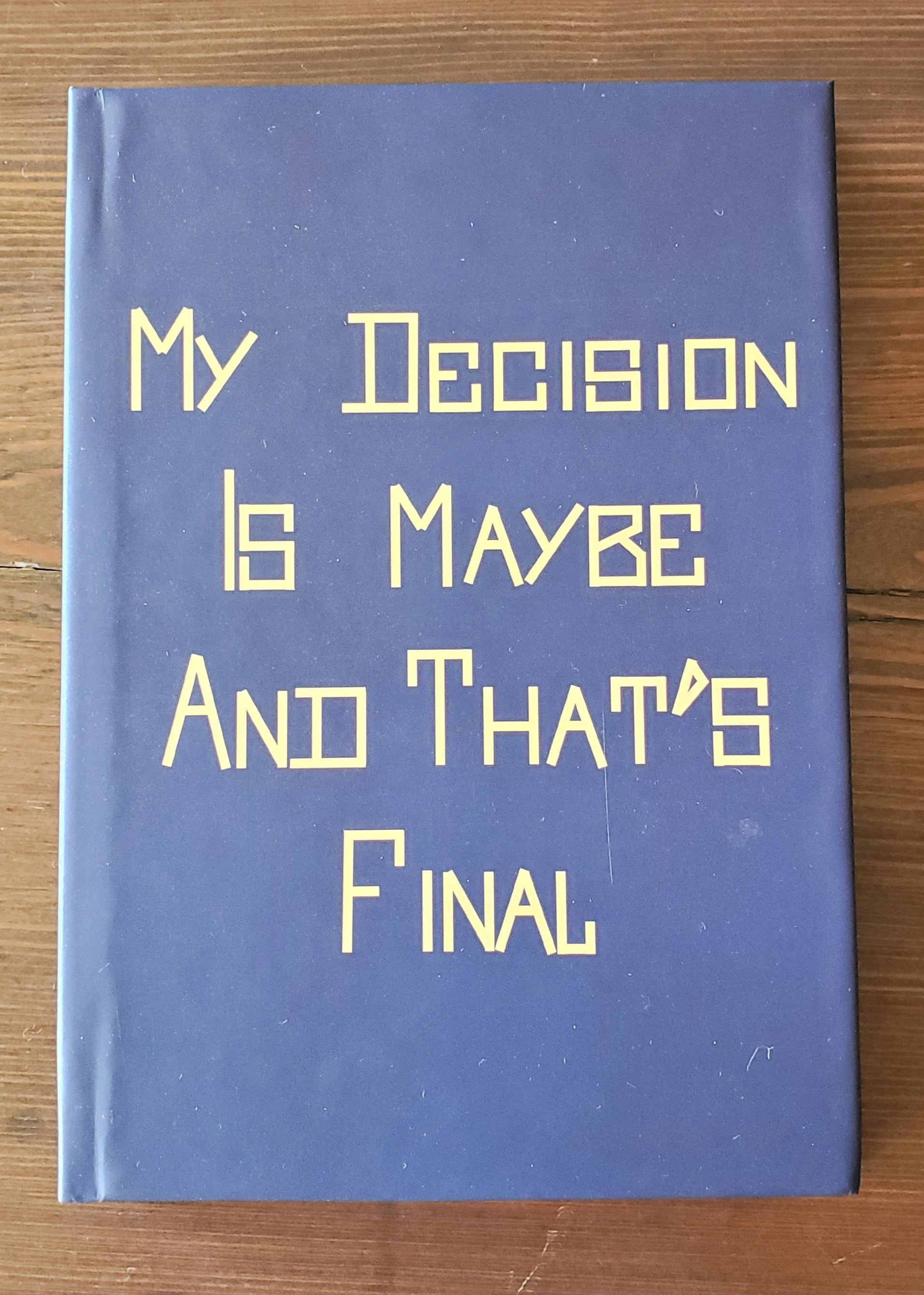"""My Decision is Maybe and That's Final"" Journal"