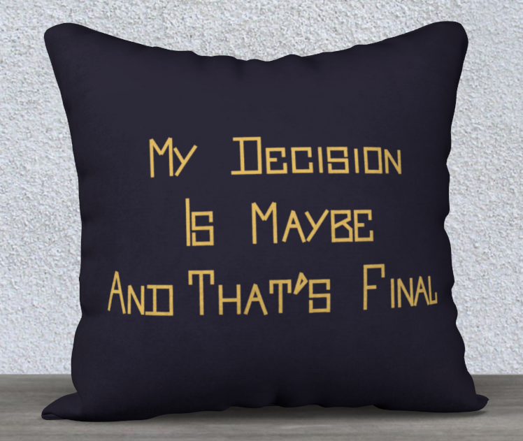 """My Decision is Maybe and That's Final"" Pillow"