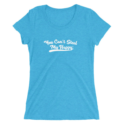 Ladies' You Can't Steal My Happy Short Sleeve T-Shirt