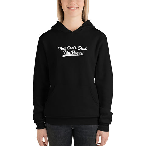 You Can't Steal My Happy Unisex Hoodie