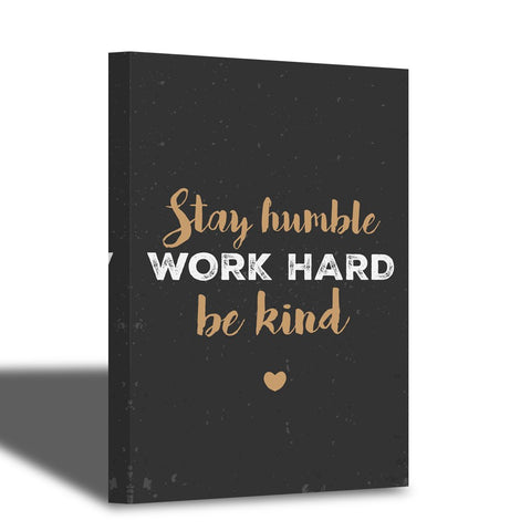 Stay humble, work hard & be kind