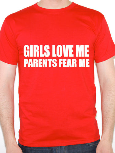 GIRLS LOVE ME PARENTS FEAR ME Relationship Novelty Fun Themed Mens T Shirt