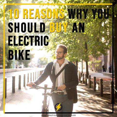 10 Reasons Why You Should Buy an Electric Bike