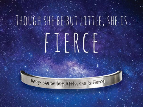 """Though she but little, she is fierce"" Quotable Cuff"