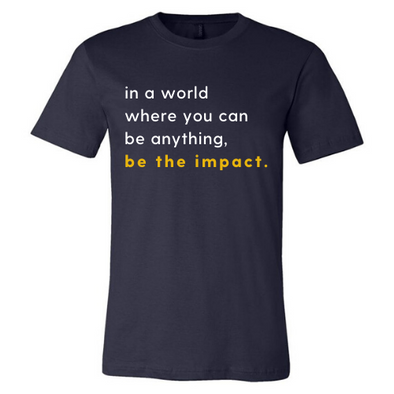 """BE THE IMPACT"" Shirt"