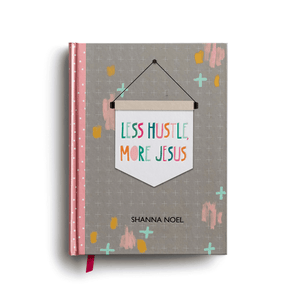 Less Hustle, More Jesus Journal by Shanna Noel