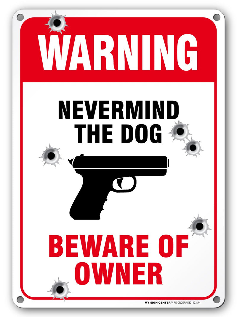 "Never Mind The Dog Beware of Owner Gun Warning Signs, Indoor and Outdoor Use, Made Out of Rust-Free Metal, 10"" x 14"" - by My Sign Center, E321123-A4"